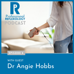 Professional Reflexology Podcast Guest Angie Hobbs 250